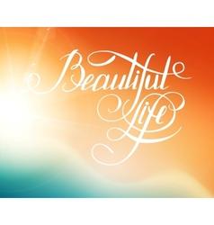 Beatiful Life - calligraphic words and bokeh vector image