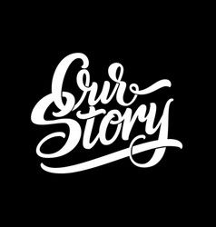 hand drawn lettering our story elegant modern vector image