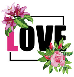 Slogan love flowers t-shirt print vector