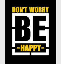 Typography slogan dont worry be happy vector