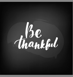 be thankful chalkboard blackboard lettering vector image