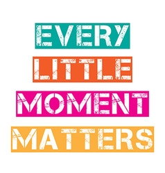 Inspirational quoteEvery little moment matters vector