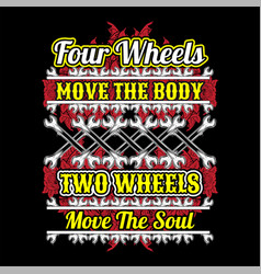 quote about motorcycles and bikers four wheels vector image