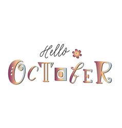 Hello october with different letters and flower vector