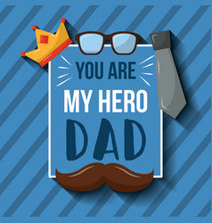 you are my hero dad card mustache crown glasses vector image