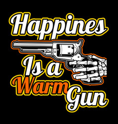 quote about gunhappines is a warm gun hand vector image
