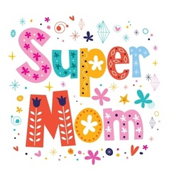Super mom decorative lettering type Mothers day vector