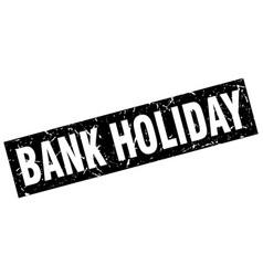 square grunge black bank holiday stamp vector image