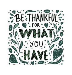 be thankful for what you have lettering vector image