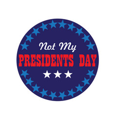 Not my presidents day typography graphic vector
