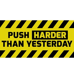 Push harder than yesterday sign vector