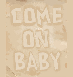 come on baby - hand drawn restaurant cafe home vector image