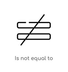 Outline is not equal to icon isolated black vector