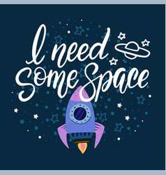 hand lettering phrase i need some space drawn vector image