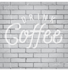 Slogan brickwall light drink coffee vector