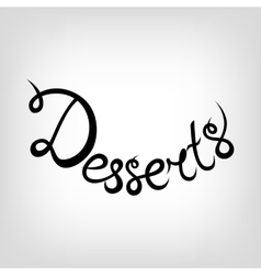 Hand-drawn Lettering Desserts vector image vector image
