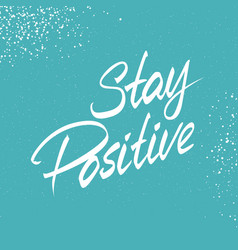 Hand lettered text 3d stay positive vector