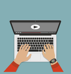 Hands on keyboard laptop watch video flat design vector