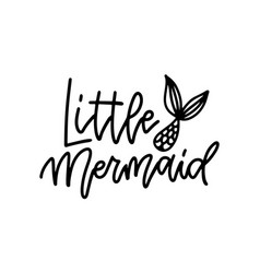little mermaid hand drawn inspirational lettering vector image