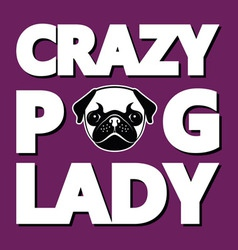 Crazy Pug Lady T-shirt Typography Graphics vector image vector image