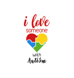 I love someone with autism autism quote vector