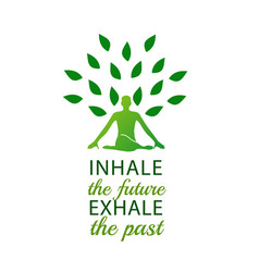 Meditation inhale the future and exhale the past vector