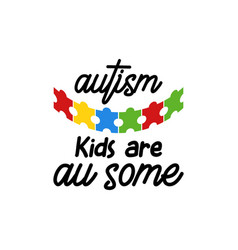 Autism kids are awesome quote typography vector