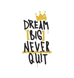 Dream big never quit Color inspirational vector