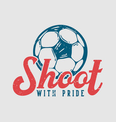logo design shoot with pride with football vintage vector image