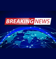breaking news live on blue world map background vector image