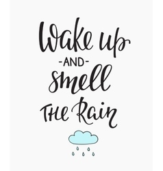 Wake up and Smell the rain quotes typography vector image