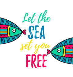 let sea set you free vector image