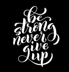 Be strong never give up motivational quote vector