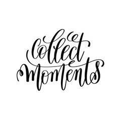 collect moment black and white hand lettering vector image