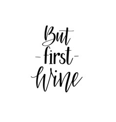 but first wine funny wine lover quote calligraphy vector image