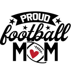 Proud football mom on white background vector