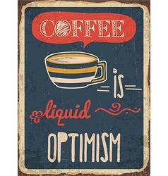 Retro metal sign Coffee is liquid optimism vector image