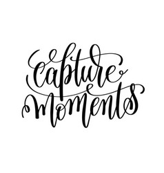 Capture moments black and white hand lettering vector