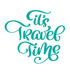 calligraphic writing it s travel time vector image