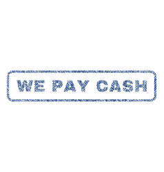 we pay cash textile stamp vector image