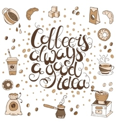 Hand drawn quote - Coffee is always a good idea vector