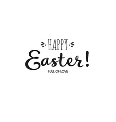 Hand drawn lettering happy easter full of love vector