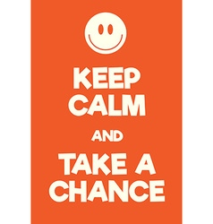 Keep Calm and Take a Chance poster vector image