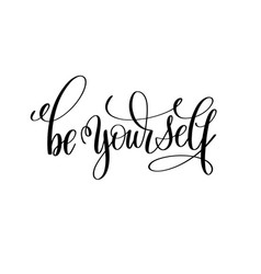 be yourself black and white hand lettering vector image