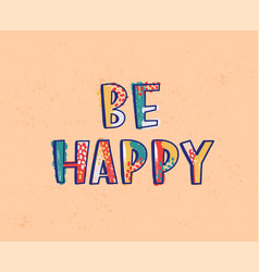 be happy lettering or inscription written vector image