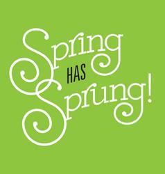 spring has sprung design vector image