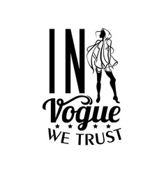in vogue we trust quote tyoigraphical background vector image