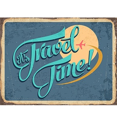 Retro metal sign its travel time vector image