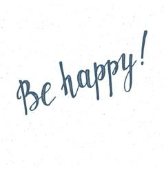 be happy handwritten lettering vector image