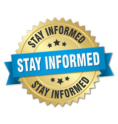 stay informed round isolated gold badge vector image vector image
